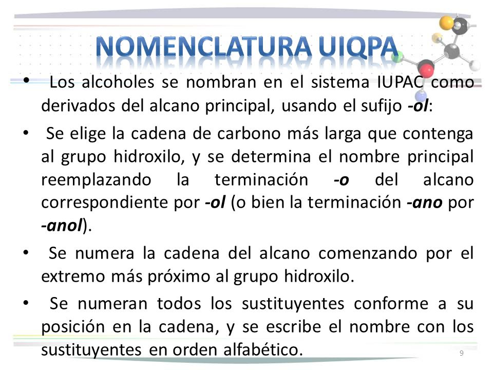 Nomenclatura uiqpa Los alcoholes se nombran en el sistema IUPAC como derivados del alcano principal, usando el sufijo -ol: