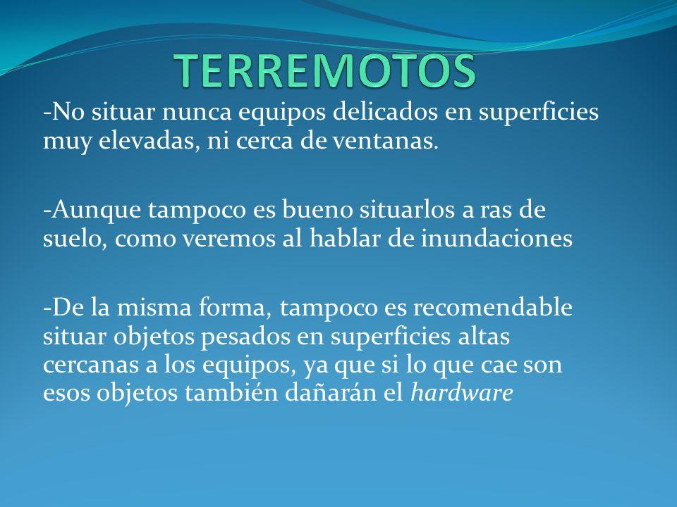 TERREMOTOS -No situar nunca equipos delicados en superficies muy elevadas, ni cerca de ventanas.