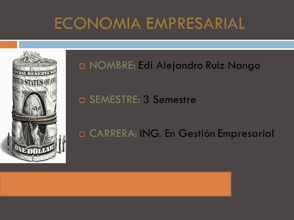 ECONOMIA EMPRESARIAL NOMBRE: Edi Alejandro Ruiz Nango