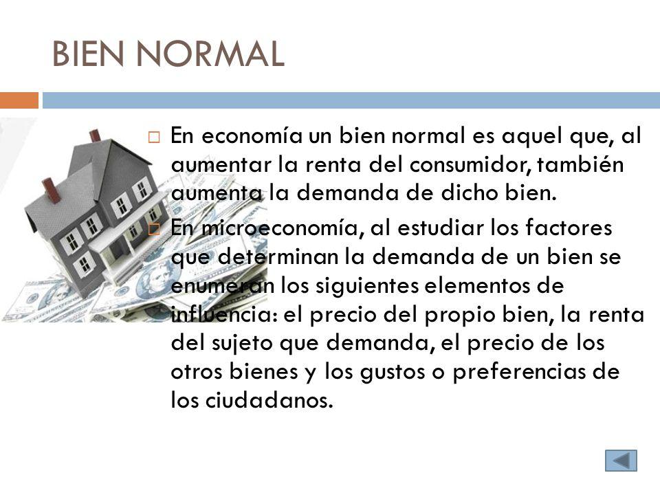 BIEN NORMAL En economía un bien normal es aquel que, al aumentar la renta del consumidor, también aumenta la demanda de dicho bien.