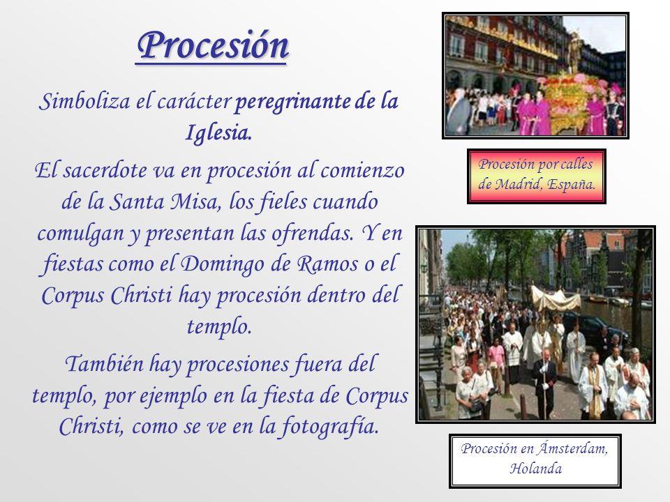 Procesión Simboliza el carácter peregrinante de la Iglesia.