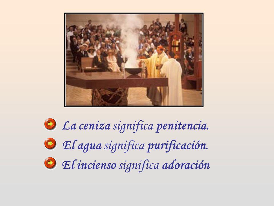La ceniza significa penitencia. El agua significa purificación.