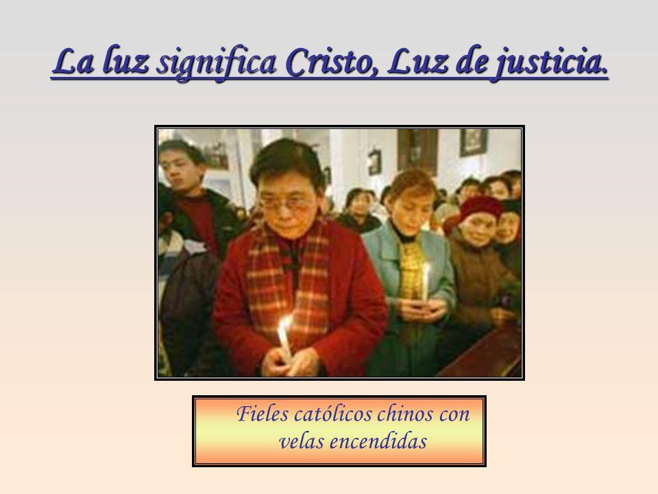 La luz significa Cristo, Luz de justicia.