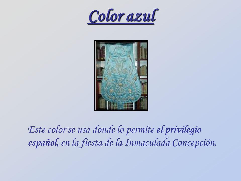 Color azulEste color se usa donde lo permite el privilegio español, en la fiesta de la Inmaculada Concepción.