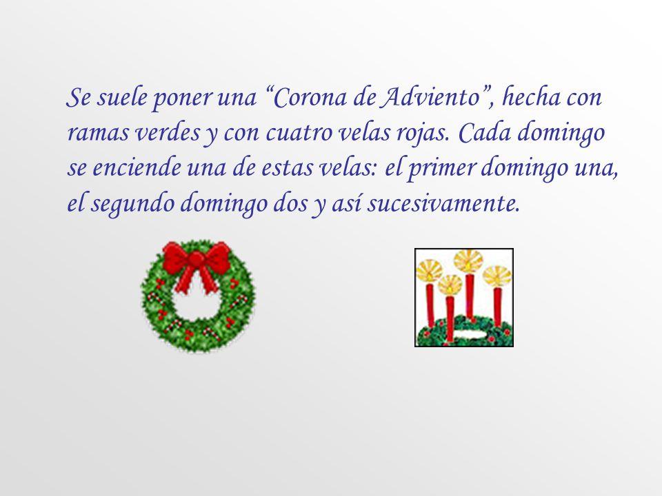 Se suele poner una Corona de Adviento , hecha con ramas verdes y con cuatro velas rojas.