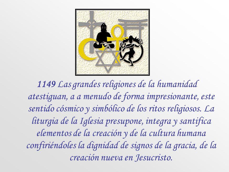 1149 Las grandes religiones de la humanidad atestiguan, a a menudo de forma impresionante, este sentido cósmico y simbólico de los ritos religiosos.