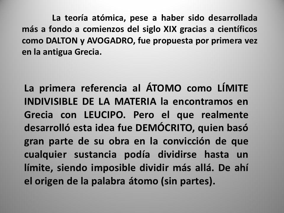 La teoría atómica, pese a haber sido desarrollada más a fondo a comienzos del siglo XIX gracias a científicos como DALTON y AVOGADRO, fue propuesta por primera vez en la antigua Grecia.