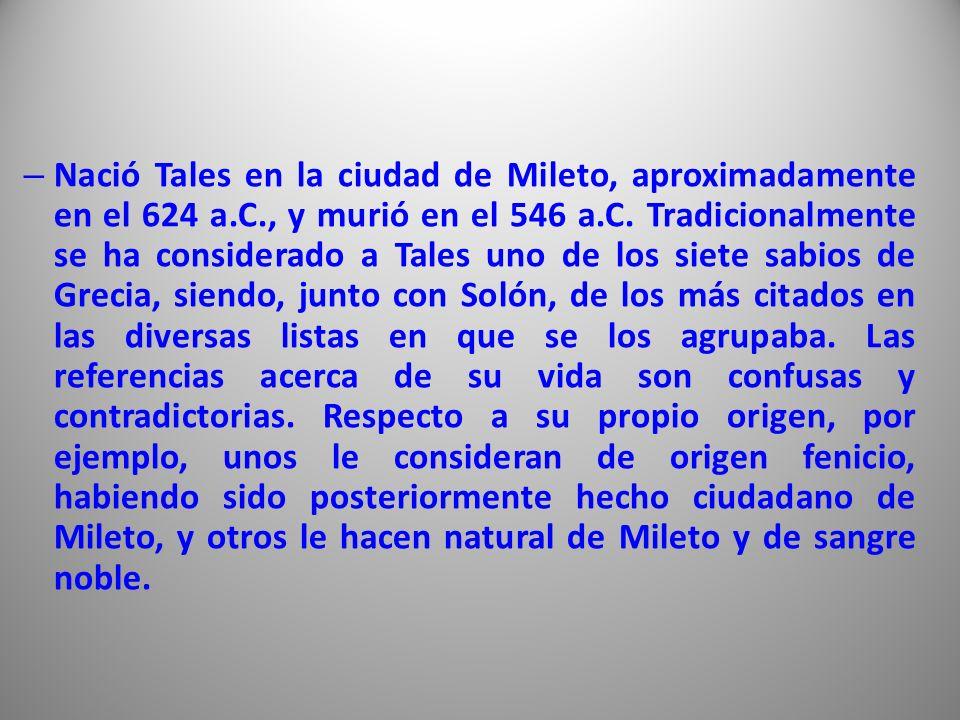 Nació Tales en la ciudad de Mileto, aproximadamente en el 624 a. C