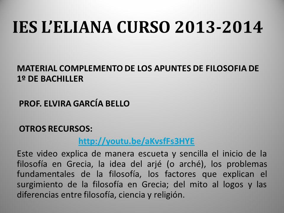 IES L'ELIANA CURSO 2013-2014 MATERIAL COMPLEMENTO DE LOS APUNTES DE FILOSOFIA DE 1º DE BACHILLER. PROF. ELVIRA GARCÍA BELLO.