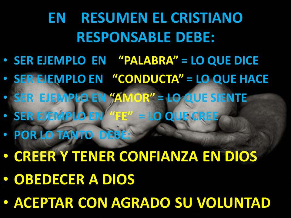 EN RESUMEN EL CRISTIANO RESPONSABLE DEBE: