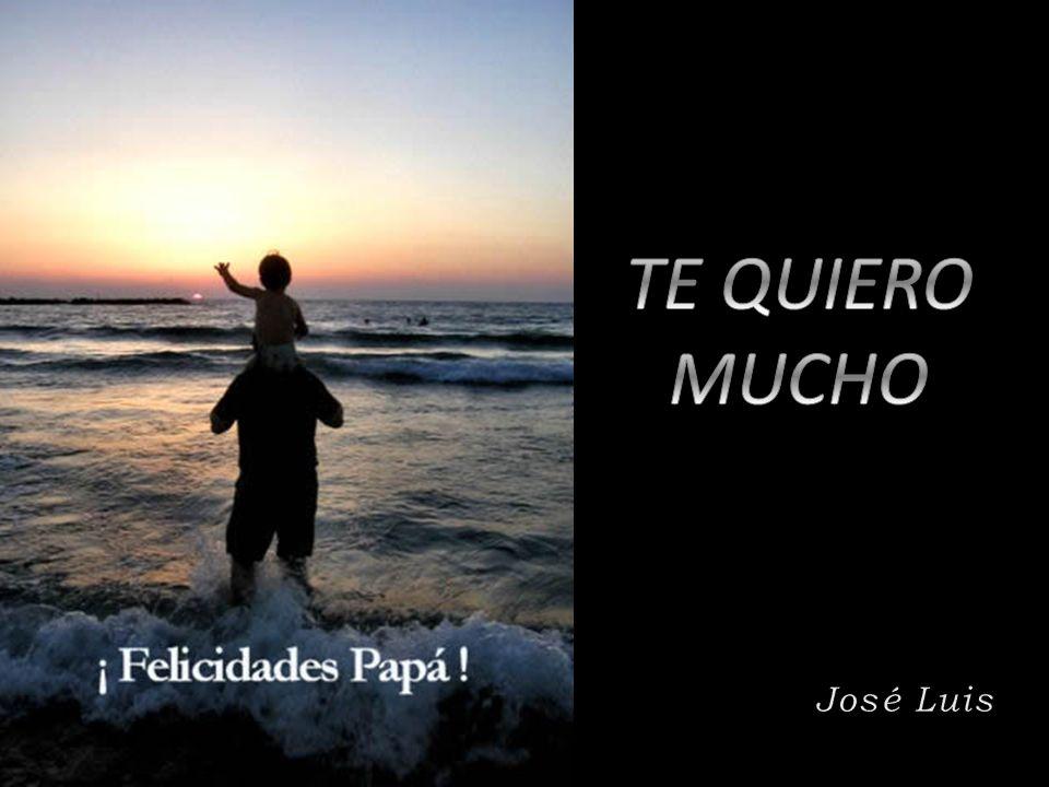 TE QUIERO MUCHO José Luis