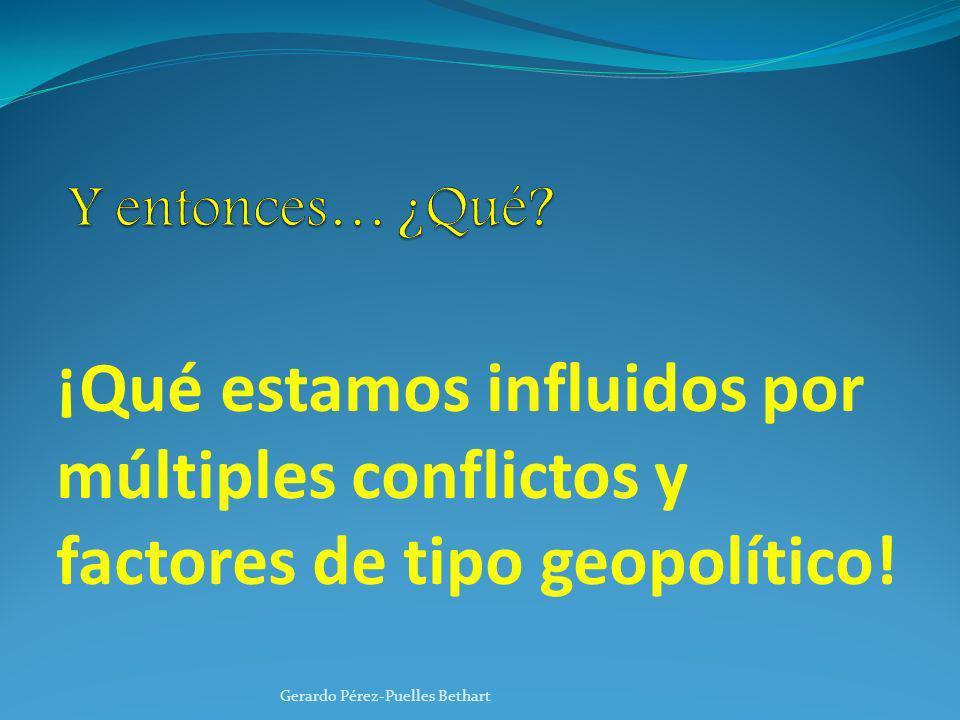Y entonces… ¿Qué. ¡Qué estamos influidos por múltiples conflictos y factores de tipo geopolítico.