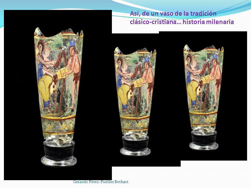 Así, de un vaso de la tradición clásico-cristiana… historia milenaria