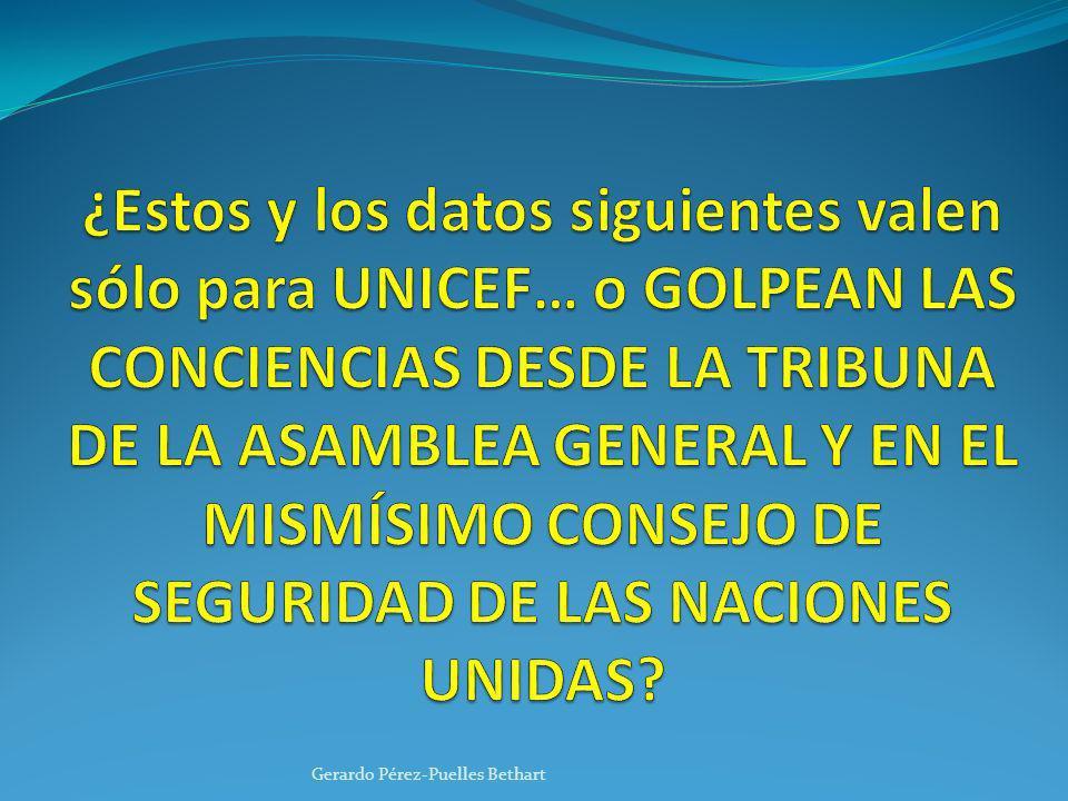 ¿Estos y los datos siguientes valen sólo para UNICEF… o GOLPEAN LAS CONCIENCIAS DESDE LA TRIBUNA DE LA ASAMBLEA GENERAL Y EN EL MISMÍSIMO CONSEJO DE SEGURIDAD DE LAS NACIONES UNIDAS