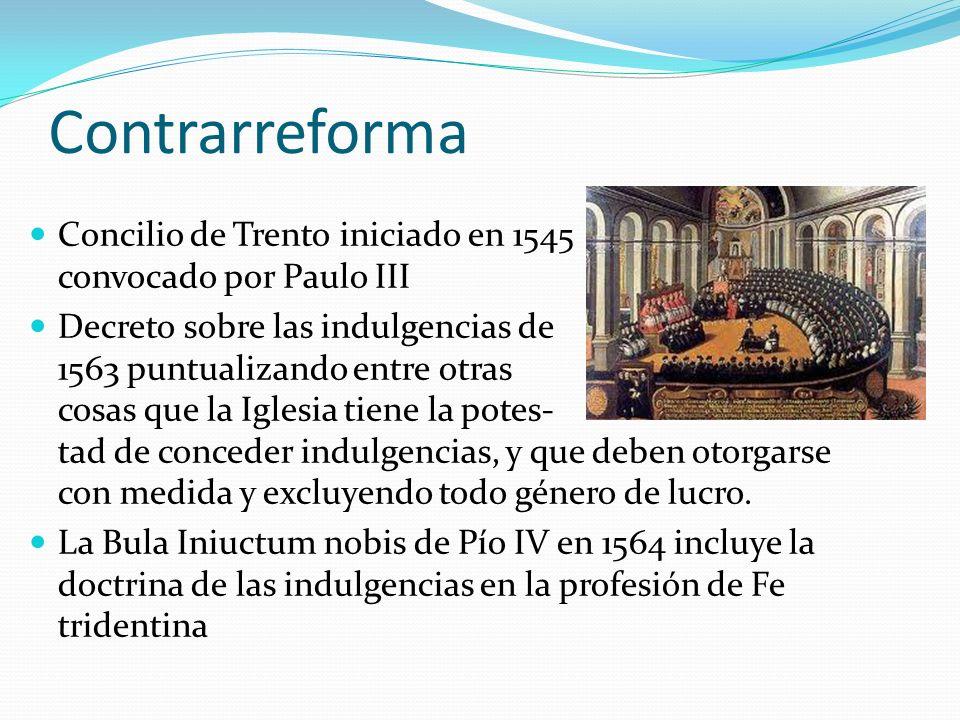 Contrarreforma Concilio de Trento iniciado en 1545 convocado por Paulo III.