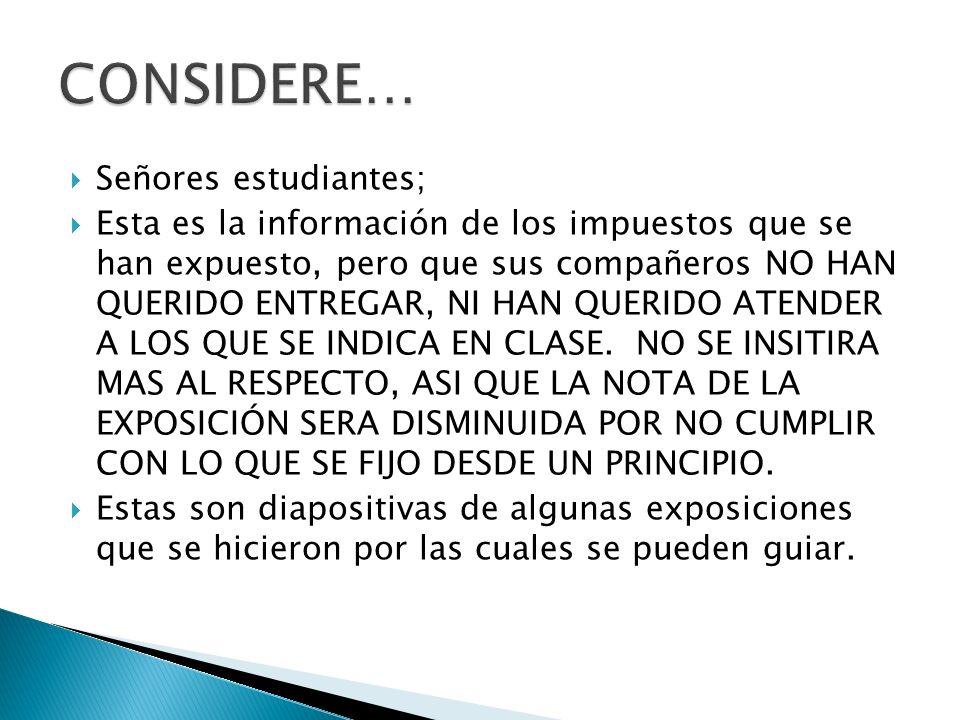 CONSIDERE… Señores estudiantes;