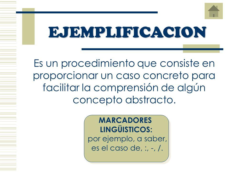 EJEMPLIFICACION Es un procedimiento que consiste en proporcionar un caso concreto para facilitar la comprensión de algún concepto abstracto.