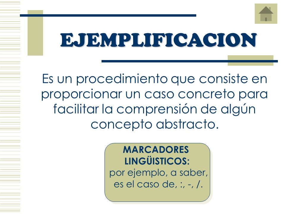 EJEMPLIFICACIONEs un procedimiento que consiste en proporcionar un caso concreto para facilitar la comprensión de algún concepto abstracto.