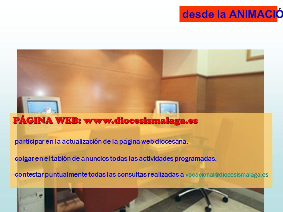 desde la ANIMACIÓN: PÁGINA WEB: www.diocesismalaga.es. participar en la actualización de la página web diocesana.
