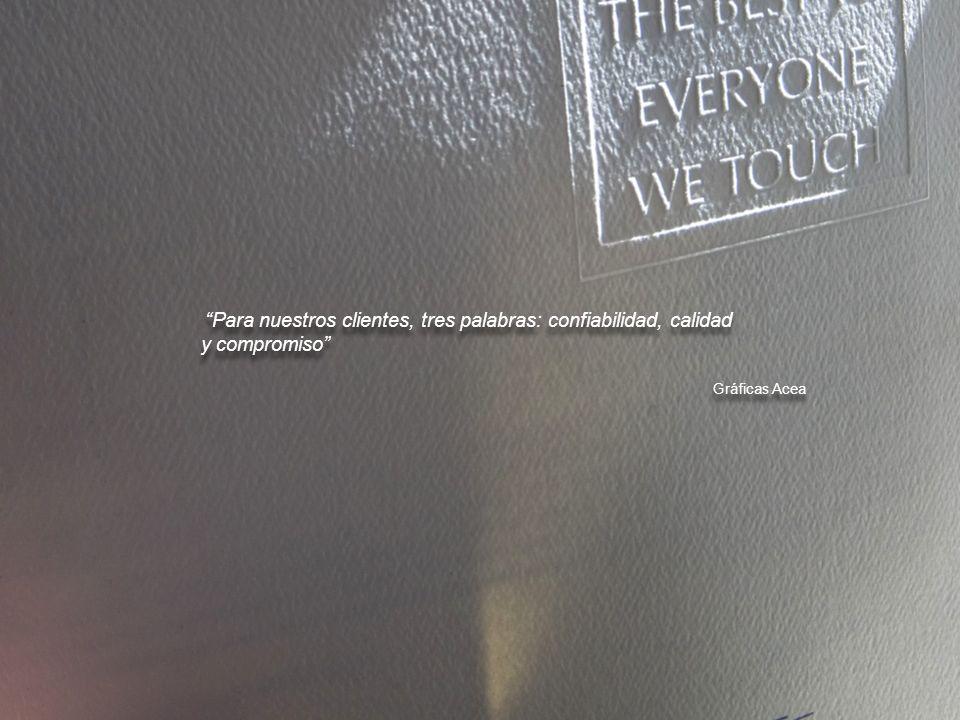 Para nuestros clientes, tres palabras: confiabilidad, calidad