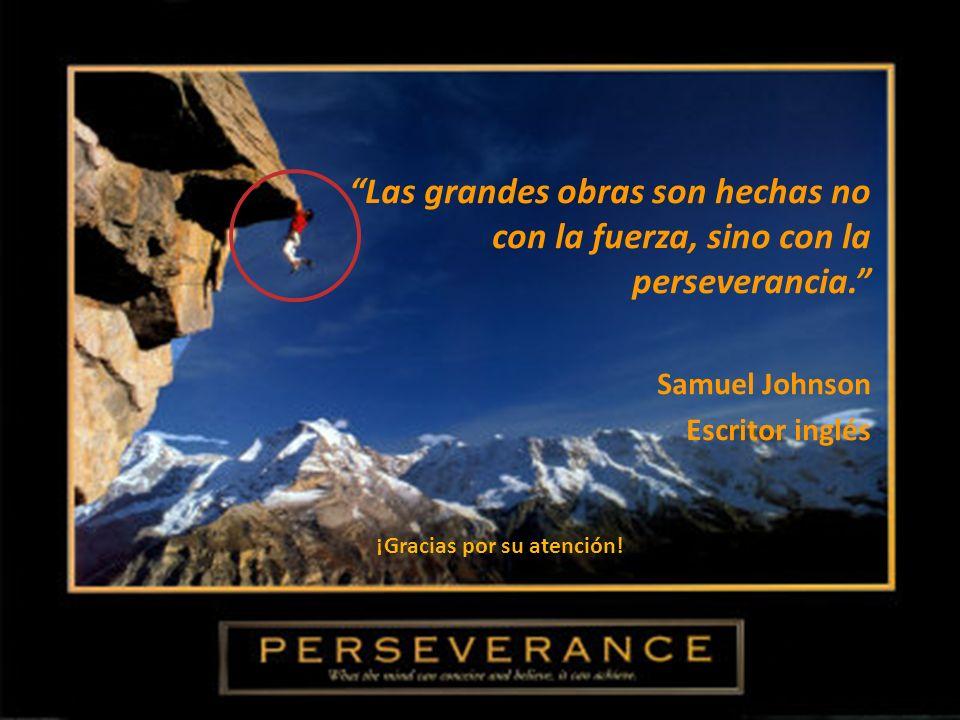 Las grandes obras son hechas no con la fuerza, sino con la perseverancia.
