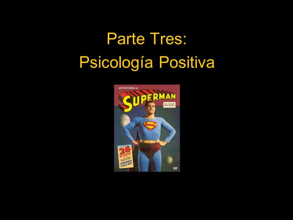 Parte Tres: Psicología Positiva