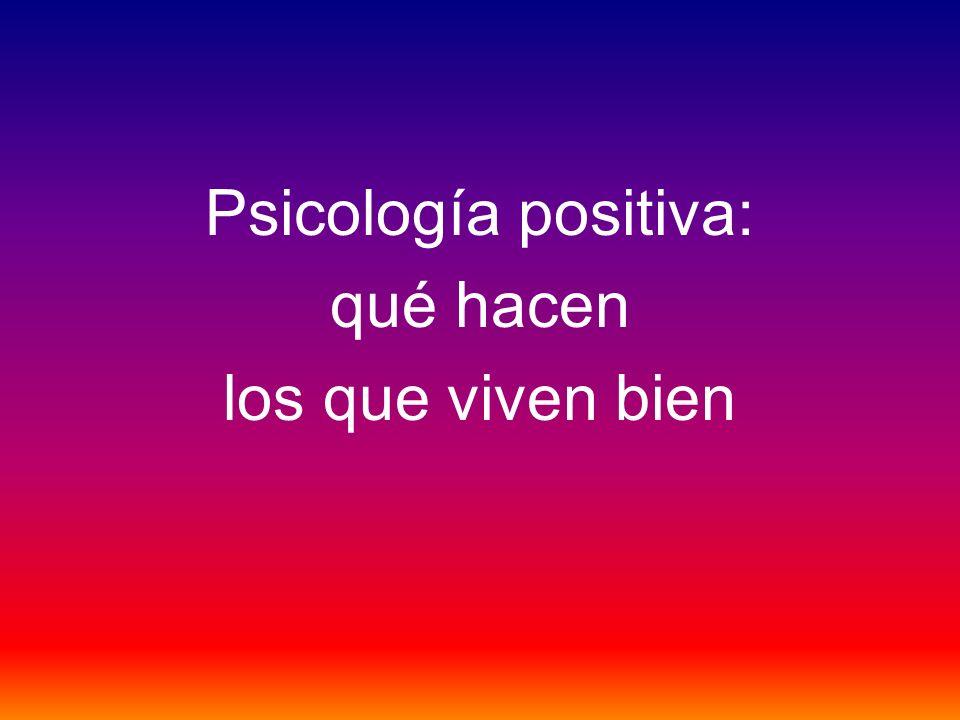 Psicología positiva: qué hacen los que viven bien