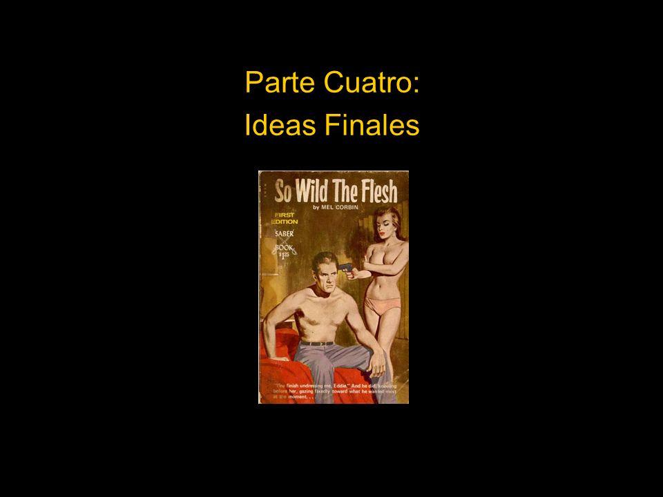 Parte Cuatro: Ideas Finales
