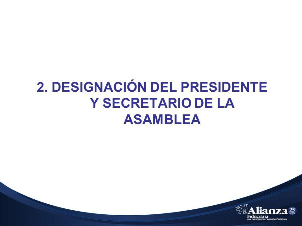 2. DESIGNACIÓN DEL PRESIDENTE Y SECRETARIO DE LA ASAMBLEA