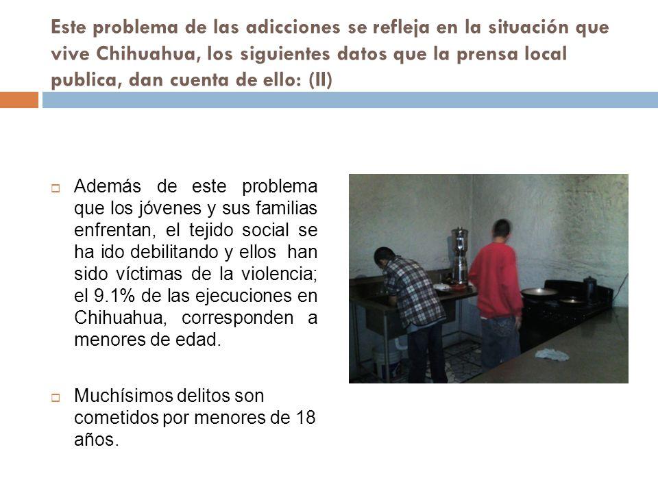 Este problema de las adicciones se refleja en la situación que vive Chihuahua, los siguientes datos que la prensa local publica, dan cuenta de ello: (II)