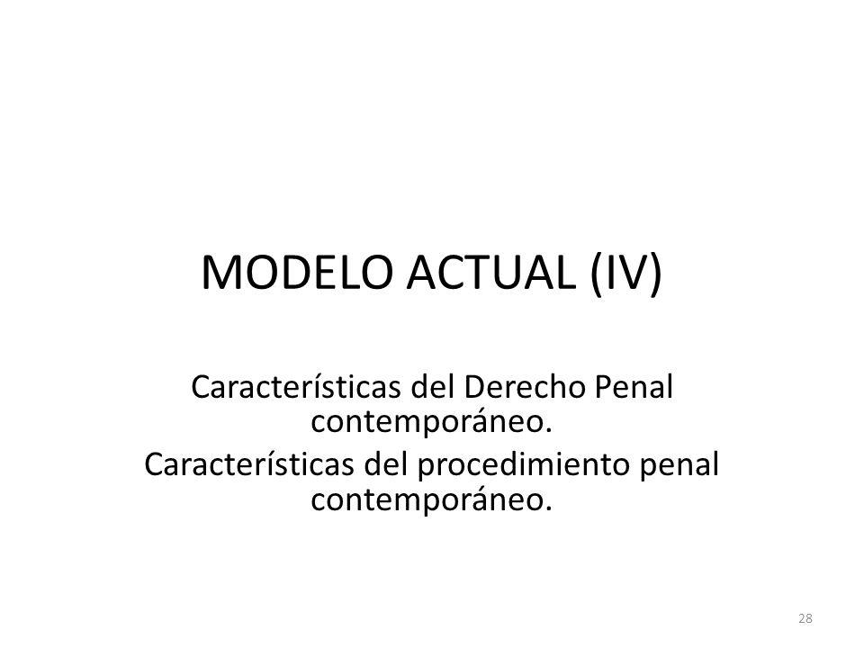 MODELO ACTUAL (IV) Características del Derecho Penal contemporáneo.