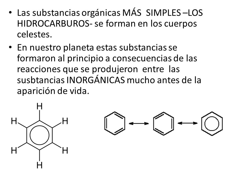 Las substancias orgánicas MÁS SIMPLES –LOS HIDROCARBUROS- se forman en los cuerpos celestes.