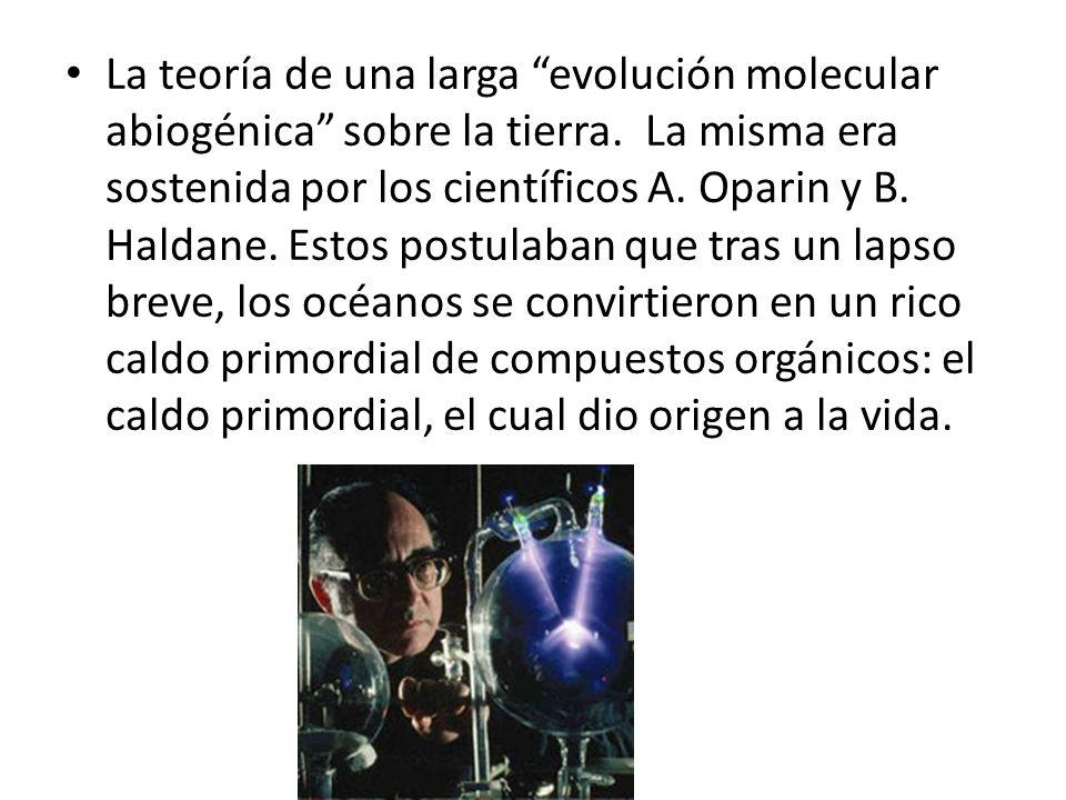 La teoría de una larga evolución molecular abiogénica sobre la tierra. La misma era sostenida por los científicos A.