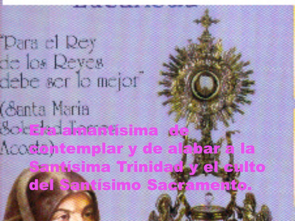 Era amantísima de contemplar y de alabar a la Santísima Trinidad y el culto del Santísimo Sacramento.