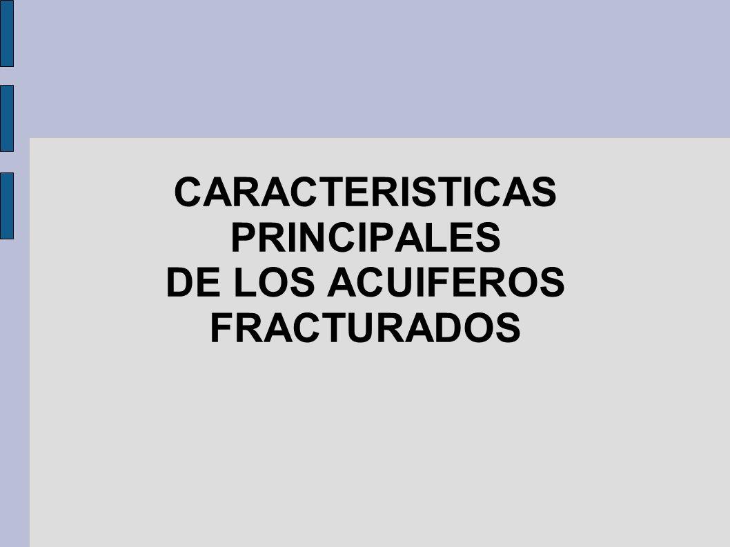 CARACTERISTICAS PRINCIPALES DE LOS ACUIFEROS FRACTURADOS