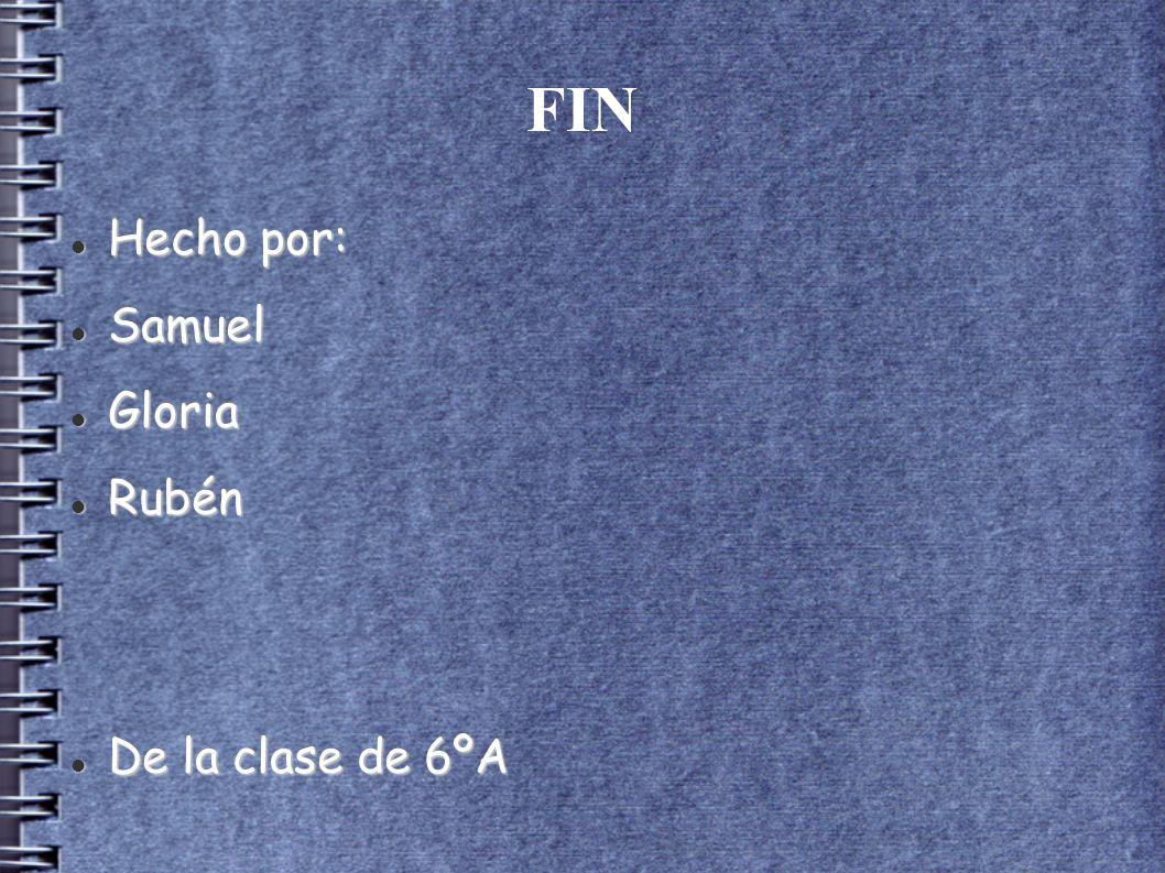 FIN Hecho por: Samuel Gloria Rubén De la clase de 6ºA