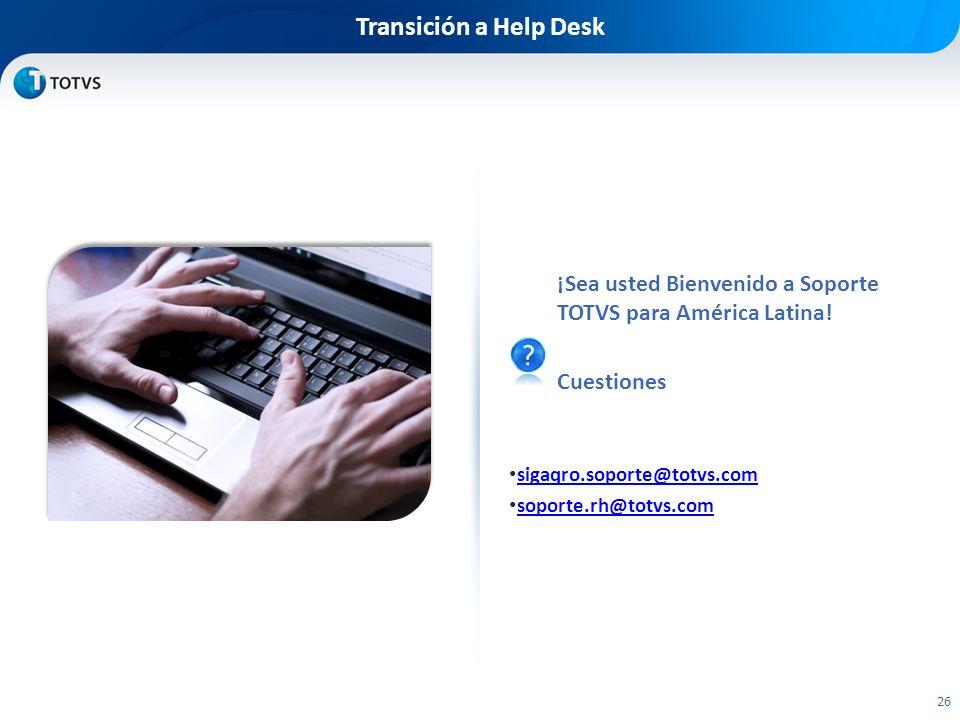 Transición a Help Desk ¡Sea usted Bienvenido a Soporte TOTVS para América Latina! Cuestiones. sigaqro.soporte@totvs.com.