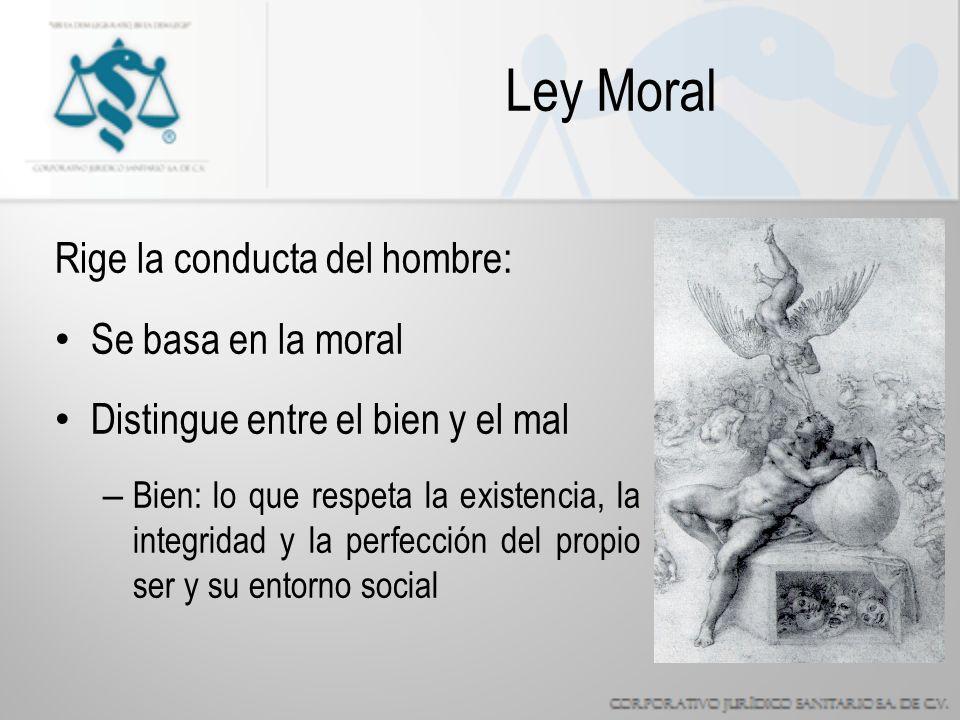 Ley Moral Rige la conducta del hombre: Se basa en la moral