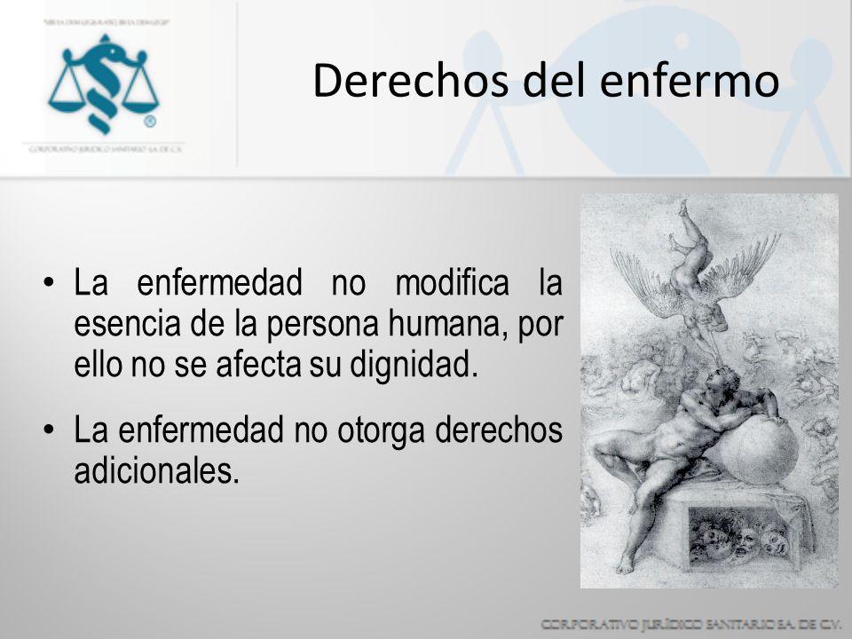 Derechos del enfermo La enfermedad no modifica la esencia de la persona humana, por ello no se afecta su dignidad.