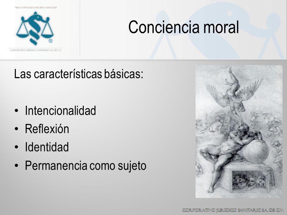 Conciencia moral Las características básicas: Intencionalidad