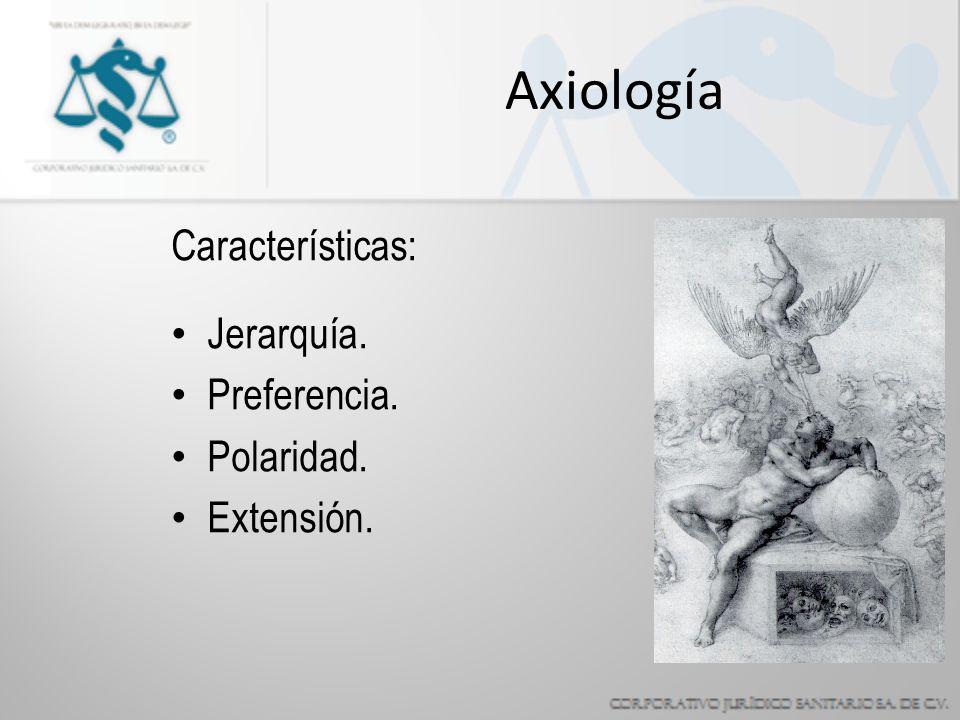 Axiología Características: Jerarquía. Preferencia. Polaridad.
