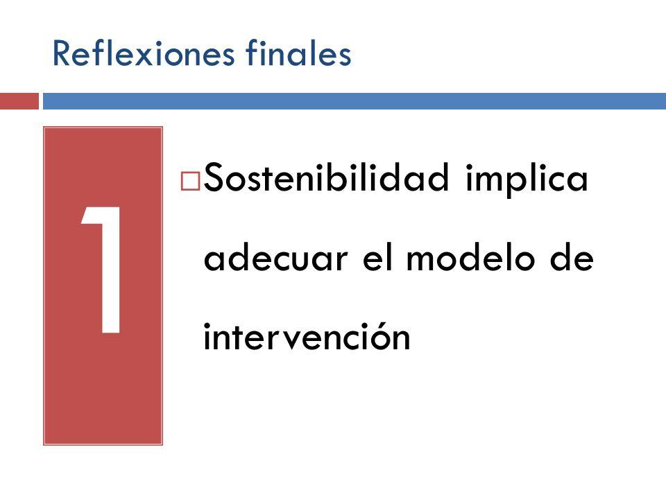 1 Sostenibilidad implica adecuar el modelo de intervención