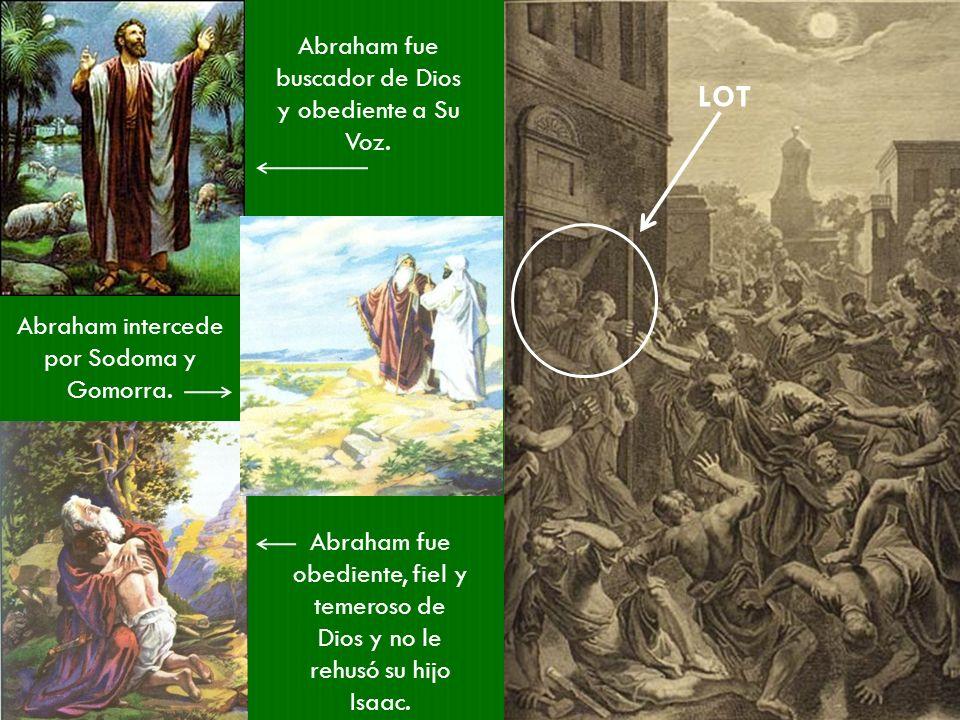 LOT Abraham fue buscador de Dios y obediente a Su Voz.