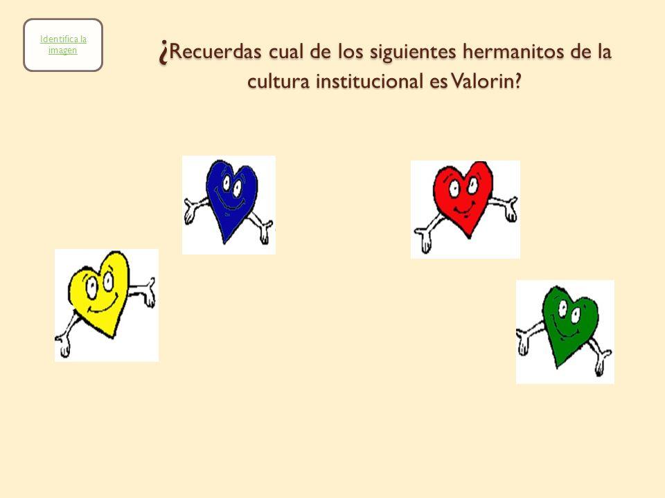 Identifica la imagen ¿Recuerdas cual de los siguientes hermanitos de la cultura institucional es Valorin
