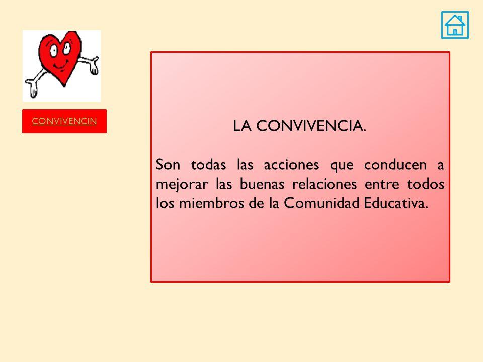 LA CONVIVENCIA.Son todas las acciones que conducen a mejorar las buenas relaciones entre todos los miembros de la Comunidad Educativa.