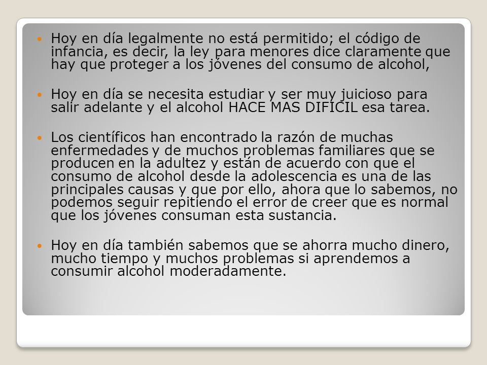 Hoy en día legalmente no está permitido; el código de infancia, es decir, la ley para menores dice claramente que hay que proteger a los jóvenes del consumo de alcohol,
