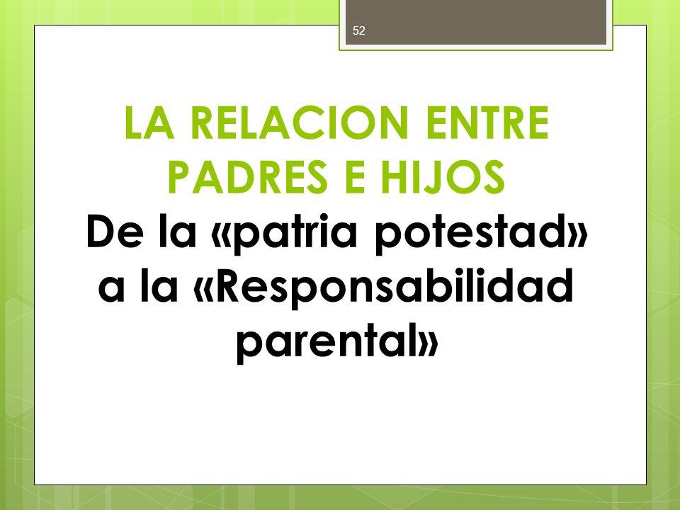LA RELACION ENTRE PADRES E HIJOS De la «patria potestad» a la «Responsabilidad parental»