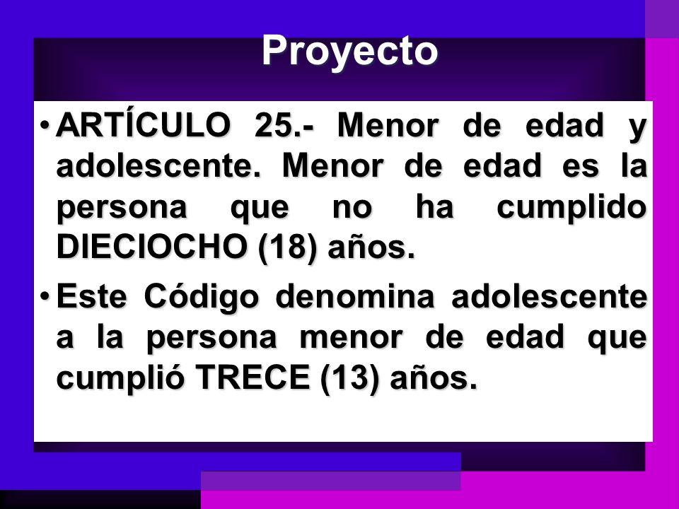 Proyecto ARTÍCULO 25.- Menor de edad y adolescente. Menor de edad es la persona que no ha cumplido DIECIOCHO (18) años.