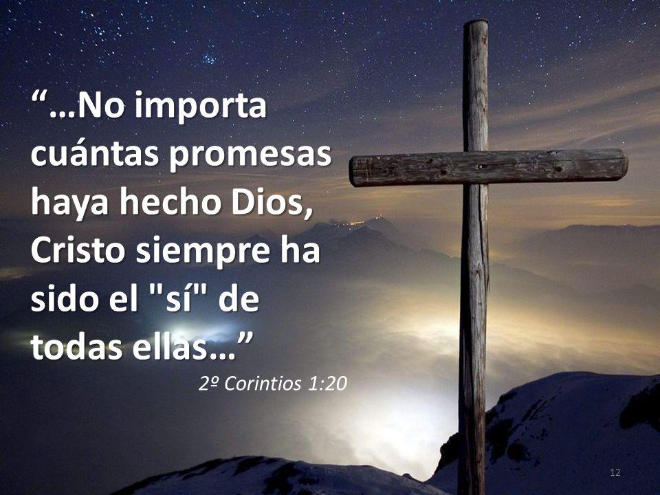 …No importa cuántas promesas haya hecho Dios, Cristo siempre ha sido el sí de todas ellas…