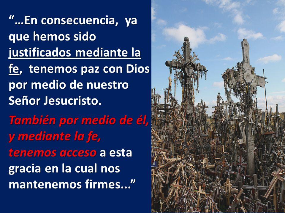 …En consecuencia, ya que hemos sido justificados mediante la fe, tenemos paz con Dios por medio de nuestro Señor Jesucristo.